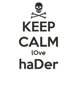 Poster: KEEP CALM lOve haDer