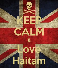 Poster: KEEP CALM & Love Haitam