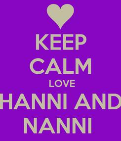 Poster: KEEP CALM  LOVE HANNI AND NANNI