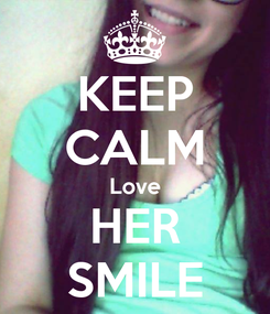 Poster: KEEP CALM Love HER SMILE