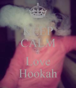Poster: KEEP CALM & Love Hookah