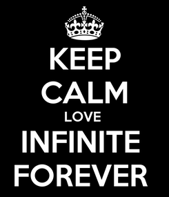 Poster: KEEP CALM LOVE  INFINITE  FOREVER
