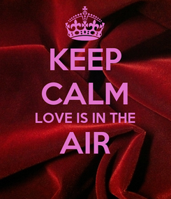 Poster: KEEP CALM LOVE IS IN THE AIR