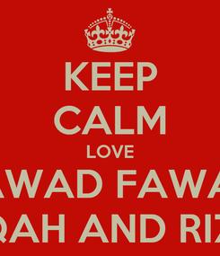 Poster: KEEP CALM LOVE JAWAD FAWAD LAIQAH AND RIZWA