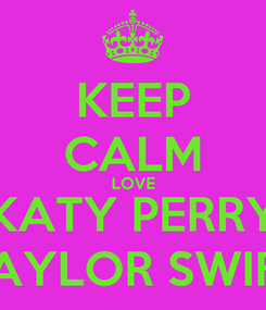 Poster: KEEP CALM LOVE KATY PERRY TAYLOR SWIFT