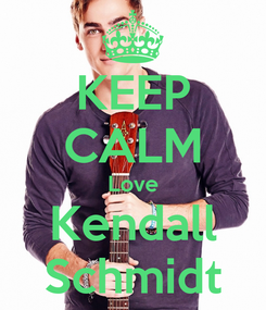 Poster: KEEP CALM Love Kendall Schmidt
