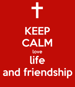 Poster: KEEP CALM love life and friendship