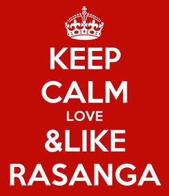 Poster: KEEP CALM LOVE &LIKE RASANGA