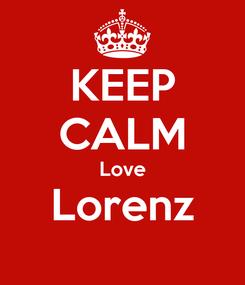 Poster: KEEP CALM Love Lorenz