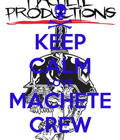 Poster: KEEP CALM LOVE MACHETE CREW