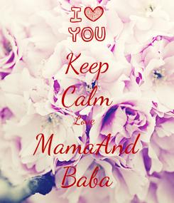 Poster: Keep Calm Love  MamaAnd Baba