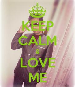 Poster: KEEP CALM & LOVE ME