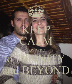 Poster: KEEP CALM Love me  to INFINITY  and BEYOND