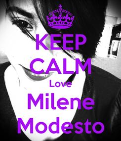 Poster: KEEP CALM Love Milene Modesto