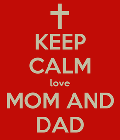 Poster: KEEP CALM love MOM AND DAD