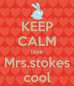 Poster: KEEP CALM love Mrs.stokes cool