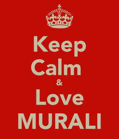 Poster: Keep Calm  & Love MURALI