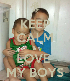 Poster: KEEP CALM &  LOVE  MY BOYS