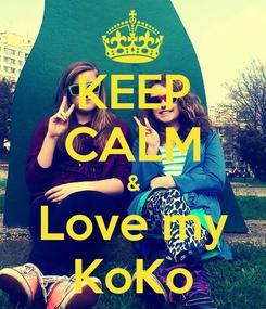 Poster: KEEP CALM & Love my KoKo