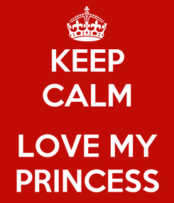 Poster: KEEP CALM  LOVE MY PRINCESS