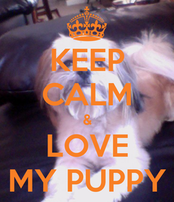 Poster: KEEP CALM & LOVE MY PUPPY