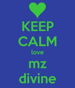 Poster: KEEP CALM love mz divine