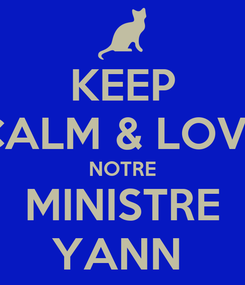 Poster: KEEP CALM & LOVE NOTRE MINISTRE YANN