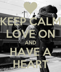 Poster: KEEP CALM LOVE ON AND HAVE A HEART