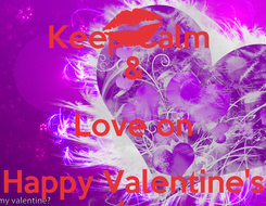 Poster: Keep Calm  & Love on Happy Valentine's day