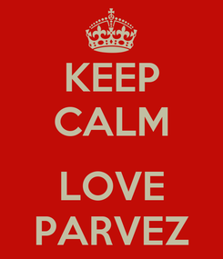 Poster: KEEP CALM  LOVE PARVEZ
