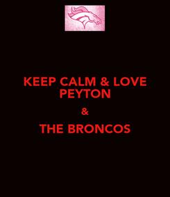 Poster: KEEP CALM & LOVE PEYTON & THE BRONCOS