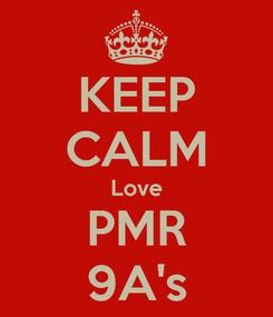 Poster: KEEP CALM Love PMR 9A's