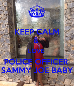 Poster: KEEP CALM &  LOVE  POLICE OFFICER  SAMMY JOE BABY