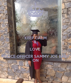 Poster: KEEP CALM &  LOVE  POLICE OFFICER SAMMY JOE BABY ON