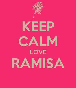 Poster: KEEP CALM LOVE RAMISA