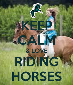 Poster: KEEP CALM & LOVE RIDING HORSES