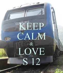 Poster: KEEP CALM & LOVE S 12