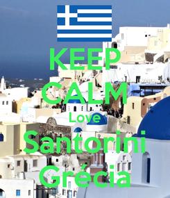 Poster: KEEP CALM Love Santorini Grécia