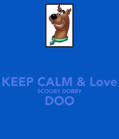 Poster:  KEEP CALM & Love SCOOBY DOBBY DOO
