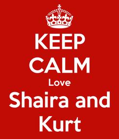 Poster: KEEP CALM Love Shaira and Kurt