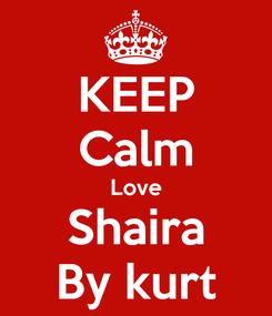 Poster: KEEP Calm Love Shaira By kurt