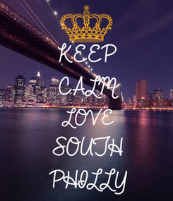 Poster: KEEP CALM LOVE SOUTH PHILLY