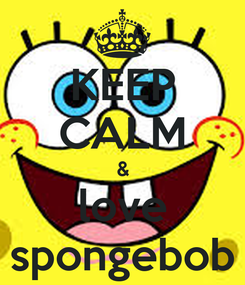 Poster: KEEP CALM & love spongebob