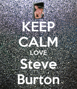 Poster: KEEP CALM LOVE Steve Burton