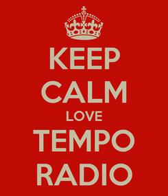 Poster: KEEP CALM LOVE TEMPO RADIO