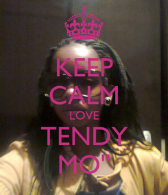 Poster: KEEP CALM LOVE TENDY MO''
