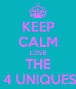 Poster: KEEP CALM LOVE THE  4 UNIQUES