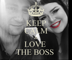 Poster: KEEP CALM & LOVE  THE BOSS