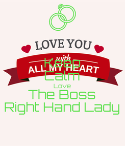 Poster: Keep Calm Love The Boss Right Hand Lady