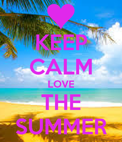Poster: KEEP CALM LOVE THE SUMMER